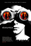 Movie Posters from AllPosters.com - Disturbia starring Shia LaBeouf, Carrie-Anne Moss, David Morse, Sarah Roemer, Aaron Yoo, directed by D.J. Caruso